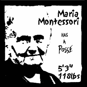 Maria Montessori Has A Posse